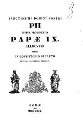 Sanctissimi domini nostri Pii divina providentia papæ 9. Allocutio habita in concistorio secreto die 26 Septembris 1859