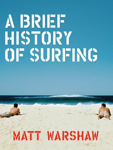 Download A Brief History of Surfing Book