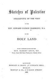 Sketches of Palestine: Descriptive of the Visit of the Rev. Edward Payson Hammond, M.A., to the Holy Land