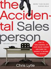 The Accidental Salesperson: How to Take Control of Your Sales Career and Earn the Respect and Income You Deserve, Edition 2