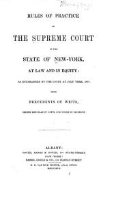 Rules of Practice of the Supreme Court of the State of New-York at Law and in Equity: As Established by the Court at July Term, 1847 : with Precedents of Writs, Orders and Bills of Costs, and Notes of Decisions