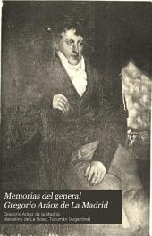 Memorias del general Gregorio Aráoz de La Madrid: Volumen 1