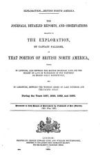 Exploration, British North America : the Journals, Detailed Reports and Observations Relative to the Exploration by Captain Palliser of that Portion of British North America Which, in Latitude, Lies Between the British Boundary Line and the Height of Land Or Watershed of the Northern Or Frozen Ocean Respectively And, in Longtitude, Between the Western Shore of Lake Superior and the Pacific Ocean, During the Years 1857, 1858, 1859 and 1860