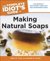The Complete Idiot's Guide to Making Natural Soaps: Live Greener—and Cleaner—with Your Own Handcrafted Soaps