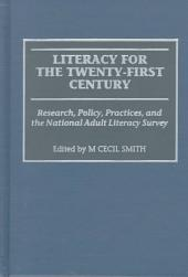 Literacy for the Twenty-first Century: Research, Policy, Practices, and the National Adult Literacy Survey