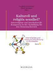 Kulturell und religiös sensibel?: Interreligiöse und Interkulturelle Kompetenz in der Ausbildung für den Elementarbereich