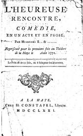 L' HEUREUSE RENCONTRE, COMEDIE, EN UN ACTE ET EN PROSE; PAR MESDAMES R.. &....... Représenté pour la premiere fois au Théâtre de la Haye le Août 1771. Le Prix est de 11 fols, ou 6 sols pour les abonnées