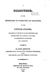 A Discourse, on the Importance of Character and Education, in the United States, Delivered on the 20th of 11th Mo. (November) 1822, Introductory to a Course of Lectures, on Experimental Philosophy and Chemistry