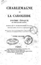 Charlemagne, ou La Caroléide, poëme épique en vingt-quatre chants, par M. le V.te d'Arlincourt (Victor) .... Tome premier [-second]: Volume2