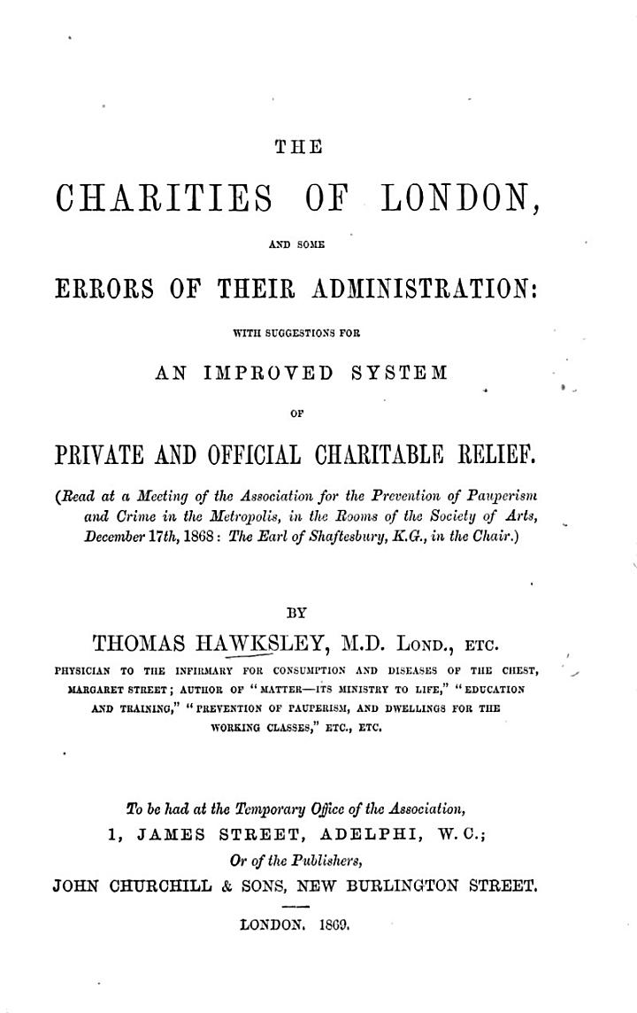 The Charities of London, and Some Errors of Their Administration: with Suggestions for an Improved System of ... Relief. (Read ... December 17th, 1868, Etc.).