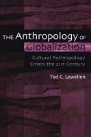 The Anthropology of Globalization  Cultural Anthropology Enters the 21st Century PDF