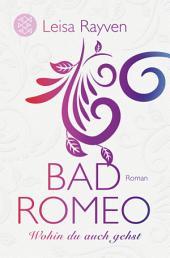 Bad Romeo - Wohin du auch gehst: Band 0