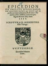 Epicedion de inclyti Ducis Saxoniae Electoris Mauricii ... morte qui in praelio acerrimo vulneratus est, et tamen Dei auxilio victor hostilem exercitum profligavit: die nona Iulii Anno 1553