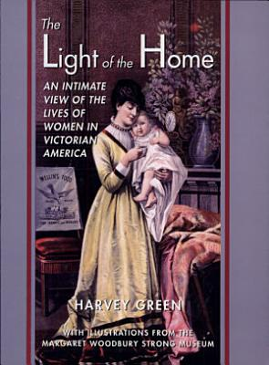 Light of the Home  an Intimate View of the Lives of Women in Victorian Ar  p  PDF