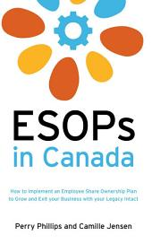 ESOPs in Canada: How to Implement an Employee Share Ownership Plan to Grow and Exit your Business with your Legacy Intact