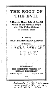 The Root of the Evil: A Heart to Heart Talk of an Old Friend of the German People with His Fellow-citizens of German Stock