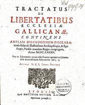 Tractatus de libertatibus Ecclesiæ Gallicanæ, continens amplam discussionem declarationis factæ ab illustrissimis archiepiscopis, & episcopis, Parisiis mandato regio congregatis, anno M.DC.LXXXII.