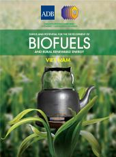 Status and Potential for the Development of Biofuels and Rural Renewable Energy: Viet Nam