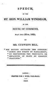 Speech of the Rt: Hon. William Windham, in the House of Commons, May the 26th, 1809; on Mr. Curwen's Bill