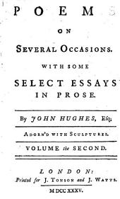 Poems on Several Occasions: With Some Select Essays in Prose, Volume 2