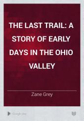 The Last Trail: a story of early days in the Ohio Valley