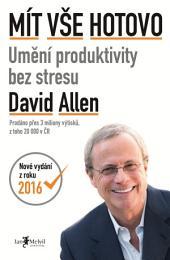 Mít vše hotovo: Umění produktivity bez stresu