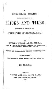 A rudimentary treatise on the manufacture of Bricks ... Revised ... by C. Tomlinson. Fourth edition, with additions by R. Mallet ... With illustrations