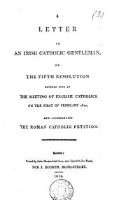 A letter to an Irish Catholic gentleman, on the fifth resolution entered into at the meeting of English Catholics, 1st Feb., 1810 [by C. Butler].