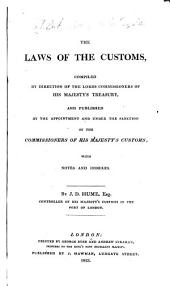 The laws of the customs, compiled by direction of the Lords Commissioners of His Majesty's Treasury, and published by the appointment and under the sanction of the Commissioners of His Majesty's Customs: with notes and indexes