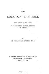 The Song of the Bell: And Other Translations from Schiller, Goethe, Uhland, and Others
