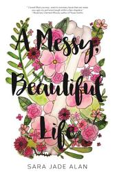 A Messy, Beautiful Life