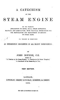 A Catechism of the Steam Engine ... With suggestions of improvement