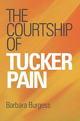 The Courtship of Tucker Pain