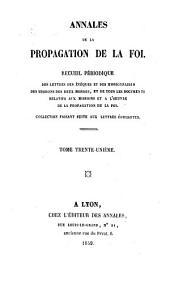 Annales de la propagation de la foi: recueil périodique des lettres des évêques et des missionnaires des missions des deux mondes, et de tous les documents relatifs aux missions et à l'Oeuvre de la propagation de la foi