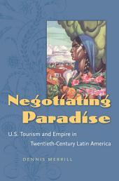 Negotiating Paradise: U.S. Tourism and Empire in Twentieth-Century Latin America