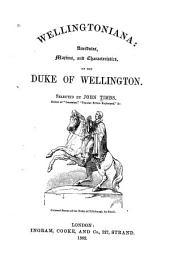 Wellingtonia: anecdotes, maxims and characteristics of the Duke of Wellington