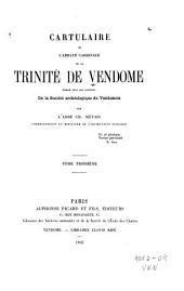 Cartulaire de l'abbaye cardinale de la Trinité de Vendôme: publié sous les auspices de la Société archéologique du Vendômois, Volume4