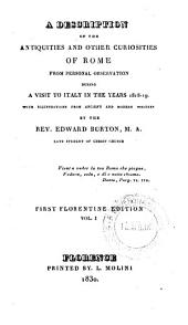 A Description of the Antiquities and Other Curiosities of Rome from Personal Observations During a Visit to Italy in the Years 1818-1819 ... By the Rev. Edward Burton ..