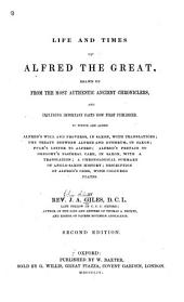 The Life and Times of Alfred the Great: Drawn Up from the Most Authentic Ancient Chroniclers, and Including Important Facts Now First Published: to which are Added Alfred's Will and Proverbs ... Description of Alfred's Gems, with Coloured Plates