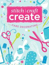 Stitch, Craft, Create: Cake Decorating: 13 quick & easy cake decorating projects