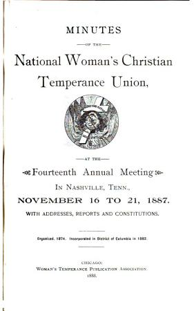 Minutes of the National Woman s Christian Temperance Union at The    Annual Meeting in     with Addresses  Reports  and Constitutions PDF