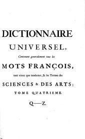 Dictionnaire universel; contenant généralement tous les mots françois tant vieux que modernes, et les termes de toutes les sciences & des arts ... Le tout extrait des plus excellens auteurs anciens et modernes: Volume4
