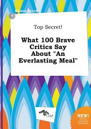 Top Secret  What 100 Brave Critics Say about an Everlasting Meal