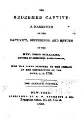 The Redeemed Captive: A Narrative of the Captivity, Sufferings, and Return of the Rev. John Williams, Minister of Deerfield, Massachusetts, who was Taken Prisoner by the Indians on the Destruction of the Town, A.D. 1704