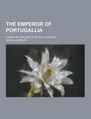 The Emperor of Portugallia  from the Swedish of Selma Lagerl  f PDF