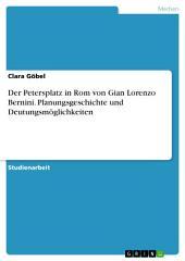 Der Petersplatz in Rom von Gian Lorenzo Bernini. Planungsgeschichte und Deutungsmöglichkeiten