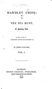 Handley Cross: Or, The Spa Hunt : a Sporting Tale, Volume 1