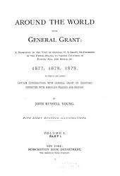 Around the World with General Grant: A Narrative of the Visit of General U.S. Grant, Ex-president of the United States, to Various Countries in Europe, Asia, and Africa, in 1877, 1878, 1979 : to which are Added Certain Conversations with General Grant on Questions Connected with American Politics and History, Volume 1, Part 1