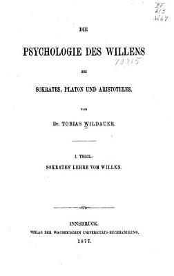 Die Psychologie des Willens bei Sokrates  Platon und Aristoteles PDF