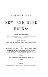 "A Natural History of New and Rare Ferns: Containing Species and Varieties, None of which are Includes in Any of the Eight Volumes of ""Ferns , British and Exotic"", Amongst which are the New Hymenophyllums and Trichomanes"